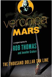 Veronica Mars: An Original Mystery by Rob Thomas: The Thousand-Dollar Tan Line by Rob Thomas & Jennifer Graham
