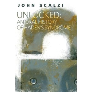 Unlocked: An Oral History of Haden's Syndrome: A Tor.Com Original [Kindle Edition] by John Scalzi